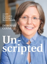 Unscripted - A life devoted to building a better Canada ebook by Deborah Coyne