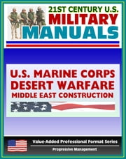 21st Century U.S. Military Manuals: Problems in Desert Warfare and Troop Construction in the Middle East Marine Corps Field Manuals (Value-Added Professional Format Series) ebook by Progressive Management
