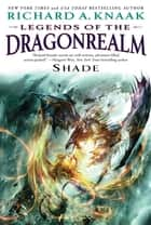 Legends of the Dragonrealm: Shade ebook by Richard A. Knaak