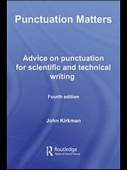 Punctuation Matters - Advice on Punctuation for Scientific and Technical Writing ebook by John Kirkman