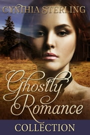 Ghostly Romance Boxed Set ebook by Cynthia Sterling