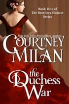 The Duchess War eBook by Courtney Milan