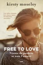Free to love. Niente da perdere se non l'amore ebook by Kirsty Moseley