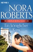 Cordina's Royal Family 2. Ein königlicher Kuss ebook by Nora Roberts