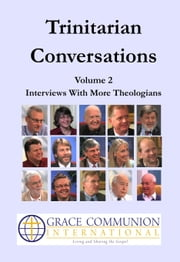 Trinitarian Conversations Volume 2: Interviews With More Theologians ebook by Grace Communion International