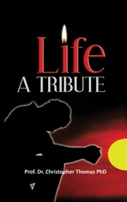 Life A Tribute ebook by Prof. Dr. Christopher Thomas