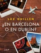 ¿En Barcelona o en Dublín? ebook by Luz Guillén