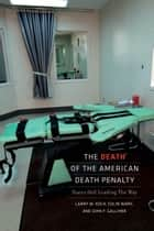 The Death of the American Death Penalty ebook by Larry W. Koch,Colin Wark,John F. Galliher