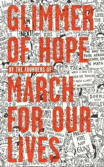 Glimmer of Hope - How Tragedy Sparked a Movement ebook by The March for Our Lives Founders