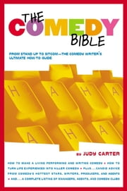 "The Comedy Bible - From Stand-up to Sitcom--The Comedy Writer's Ultimate ""How To"" Guide ebook by Judy Carter"
