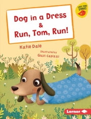 Dog in a Dress & Run, Tom, Run! ebook by Katie Dale, Giusi Capizzi