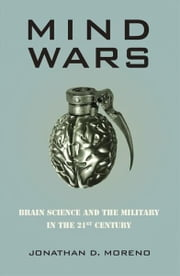 Mind Wars - Brain Science and the Military in the 21st Century ebook by Jonathan D. Moreno