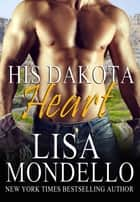 His Dakota Heart - A Western Romance ebook by Lisa Mondello