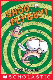 Fly Guy #3: Shoo, Fly Guy! ebook by Tedd Arnold,Tedd Arnold