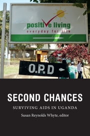 Second Chances - Surviving AIDS in Uganda ebook by Susan  Reynolds Whyte