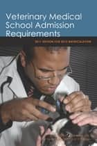 Veterinary Medical School Admission Requirements: 2011 Edition for 2012 Matriculation ebook by Association of American Veterinary Medical Colleges