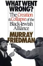 What Went Wrong? ebook by Murray Friedman