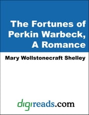 The Fortunes of Perkin Warbeck, A Romance ebook by Shelley, Mary Wollstonecraft