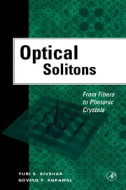 Optical Solitons: From Fibers to Photonic Crystals ebook by Kivshar, Yuri S.