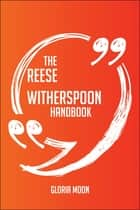 The Reese Witherspoon Handbook - Everything You Need To Know About Reese Witherspoon ebook by Gloria Moon