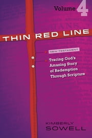 Thin Red Line, Volume 4 - Tracing God's Amazing Story of Redemption Through Scripture ebook by Kimberly Sowell