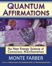 Quantum Affirmations - The New Energy Science of Conscious Manifestation ebook by Farber, Monte