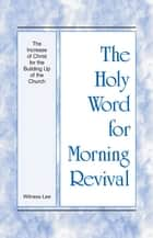 The Holy Word for Morning Revival - The Increase of Christ for the Building Up of the Church ebook by Witness Lee