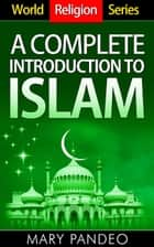 A Complete Introduction to Islam - World Religion Series, #4 ebook by Mary Pandeo
