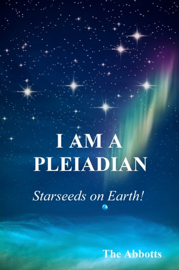 I am a Pleiadian!: Starseeds on Earth! ebook by The Abbotts