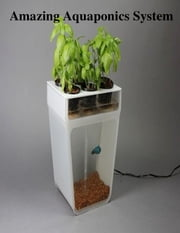 Amazing Aquaponics System ebook by V.T.