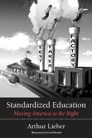 Standardized Education: Moving America to the Right ebook by Arthur Lieber