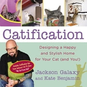 Catification - Designing a Happy and Stylish Home for Your Cat (and You!) ebook by Jackson Galaxy,Kate Benjamin
