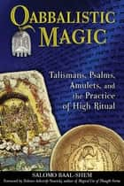 Qabbalistic Magic - Talismans, Psalms, Amulets, and the Practice of High Ritual ebook by Salomo Baal-Shem, Dolores Ashcroft-Nowicki