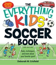The Everything Kids' Soccer Book: Rules, techniques, and more about your favorite sport! ebook by Crisfield, Deborah W