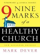 Nine Marks of a Healthy Church (New Expanded Edition) ekitaplar by Mark Dever, Joshua Harris