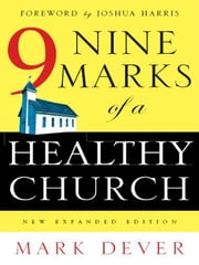 Nine Marks of a Healthy Church (New Expanded Edition) ebook by Mark Dever,Joshua Harris