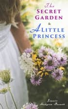 The Secret Garden & A Little Princess eBook by Francis Hodgson Burnett