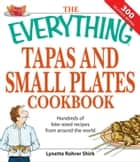 The Everything Tapas and Small Plates Cookbook - Hundreds of bite-sized recipes from around the world ebook by Lynette Rohrer Shirk