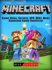 Minecraft Game Skins, Servers, APK, Wiki, Mods, Download Guide Unofficial - Beat Levels, Get Tons of Coins, & The High Score! ebook by HSE Guides