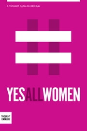 #YesAllWomen: A Collection ebook by Ella Ceron
