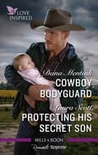 Cowboy Bodyguard/Protecting His Secret Son ebook by Dana Mentink, Laura Scott