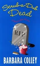 Scrub-a-dub Dead ebook by Barbara Colley