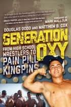Generation Oxy - From High School Wrestlers to Pain Pill Kingpins ebook by Douglas Dodd, Matthew Cox