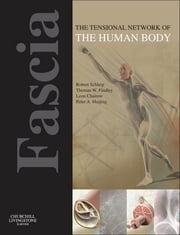 Fascia: The Tensional Network of the Human Body - The science and clinical applications in manual and movement therapy ebook by Robert Schleip,Thomas W. Findley,Leon Chaitow,Peter Huijing