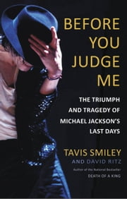 Before You Judge Me - The Triumph and Tragedy of Michael Jackson's Last Days ebook by Tavis Smiley,David Ritz