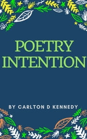 Poetry Intention ebook by Carlton D Kennedy