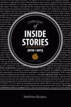 Collection of Inside Stories 2010: 2015 ebook by Matthew Burgess