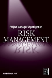 Project Manager's Spotlight on Risk Management ebook by Kim Heldman