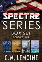 The Spectre Series Box Set (Books 1-4) - Spectre Series ebook by C.W. Lemoine