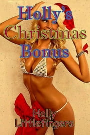 Holly's Christmas Bonus ebook by Holly Liteman
